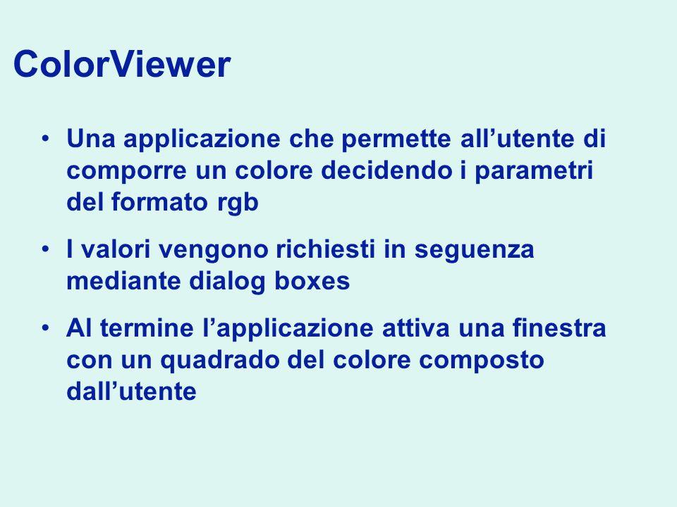 ColorViewer Una applicazione che permette allutente di comporre un colore decidendo i parametri del formato rgb I valori vengono richiesti in seguenza