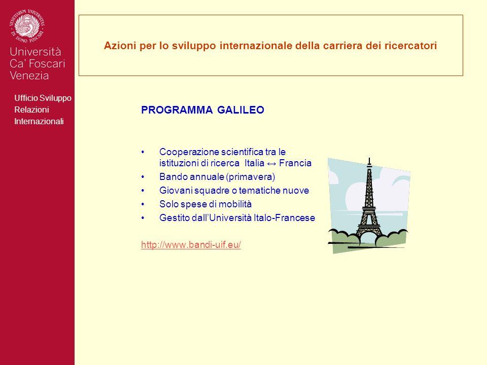 Ufficio Sviluppo Relazioni Internazionali Azioni per lo sviluppo internazionale della carriera dei ricercatori PROGRAMMA GALILEO Cooperazione scientif