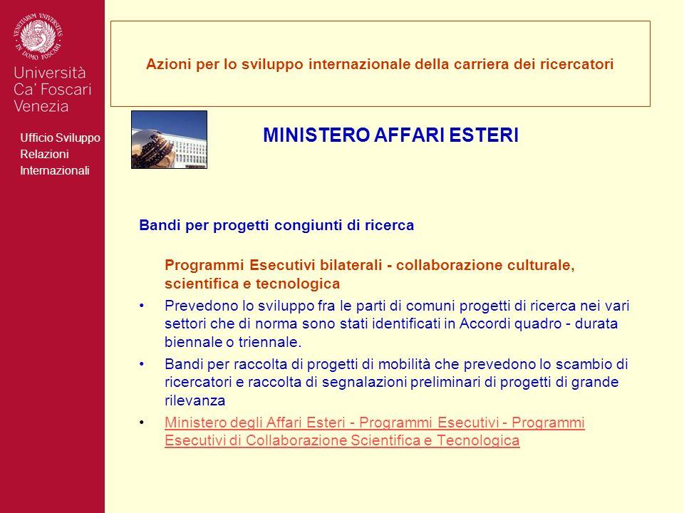 Ufficio Sviluppo Relazioni Internazionali Azioni per lo sviluppo internazionale della carriera dei ricercatori MINISTERO AFFARI ESTERI Bandi per proge