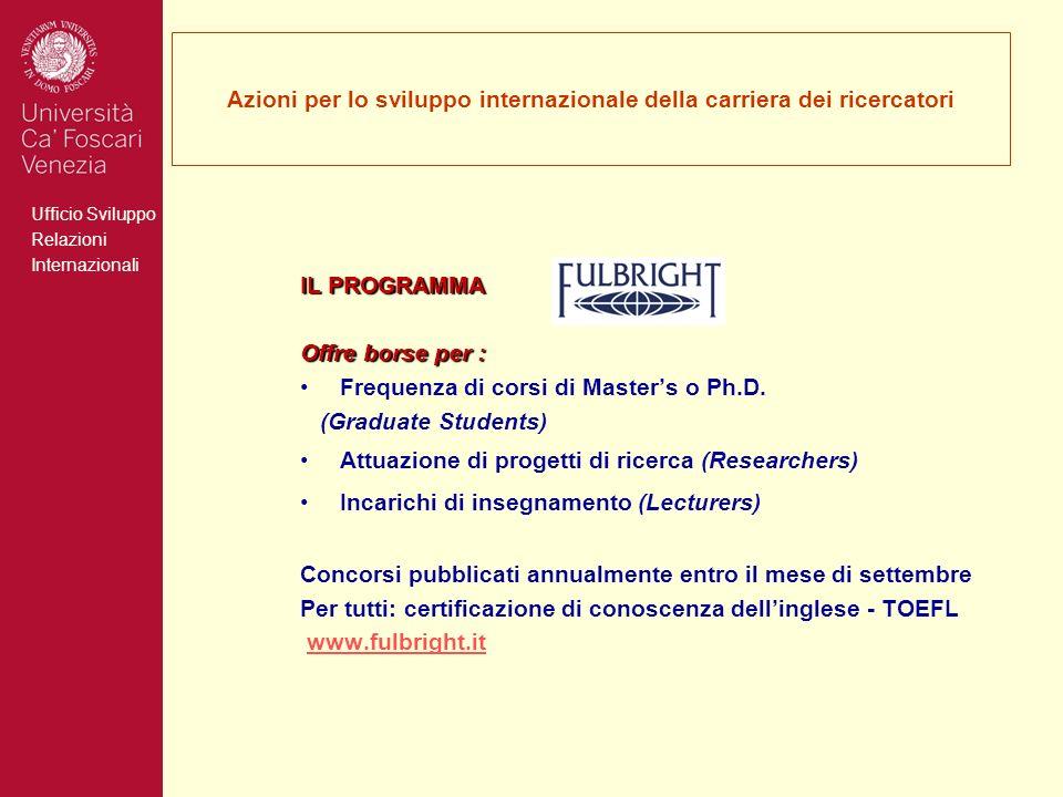 Ufficio Sviluppo Relazioni Internazionali Azioni per lo sviluppo internazionale della carriera dei ricercatori IL PROGRAMMA Offre borse per : Frequenza di corsi di Masters o Ph.D.