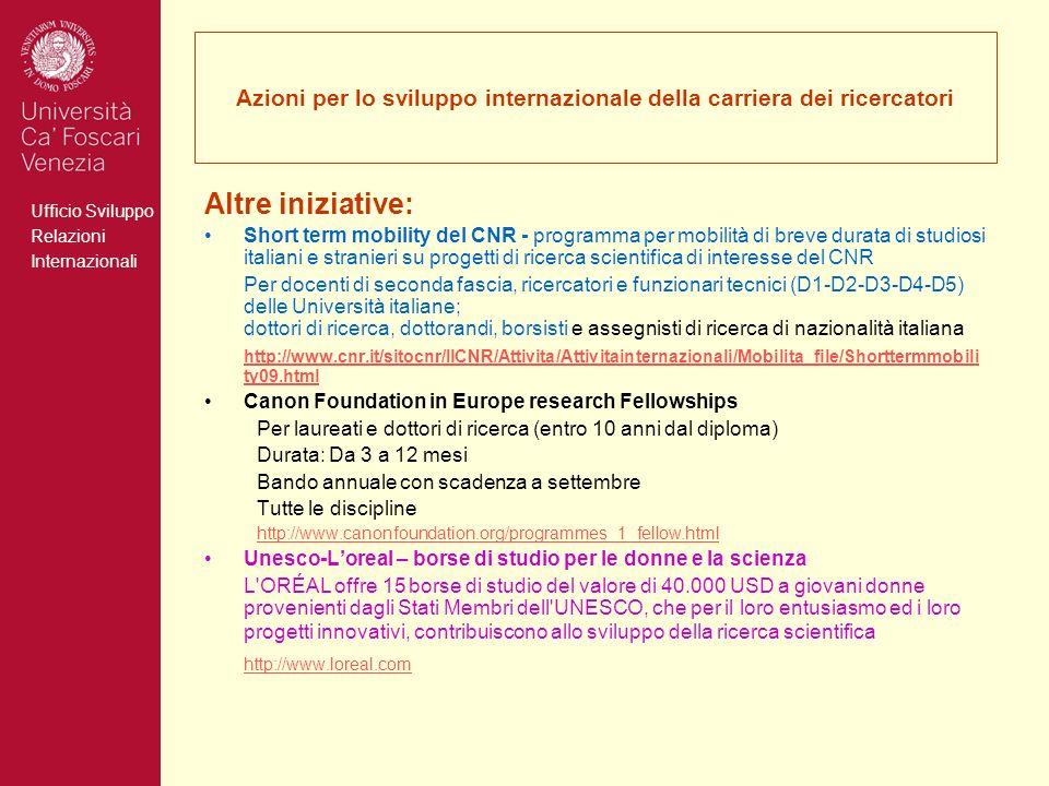 Ufficio Sviluppo Relazioni Internazionali Azioni per lo sviluppo internazionale della carriera dei ricercatori Altre iniziative: Short term mobility d