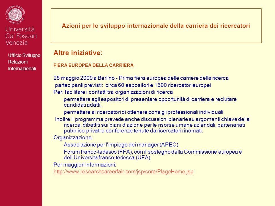 Ufficio Sviluppo Relazioni Internazionali Azioni per lo sviluppo internazionale della carriera dei ricercatori Altre iniziative: FIERA EUROPEA DELLA C