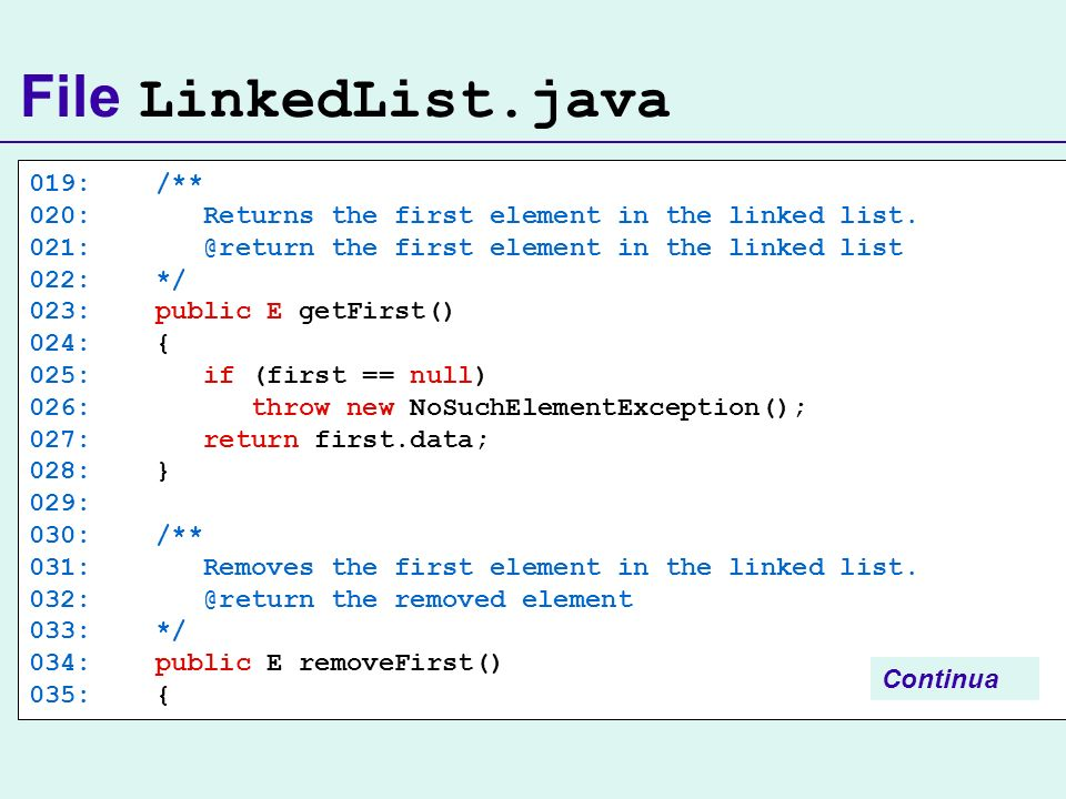 File LinkedList.java 019: /** 020: Returns the first element in the linked list. 021: @return the first element in the linked list 022: */ 023: public