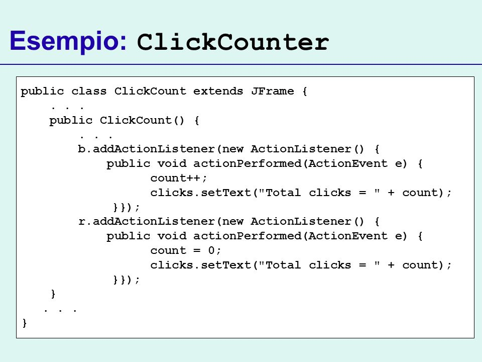 Esempio: ClickCounter public class ClickCount extends JFrame {...