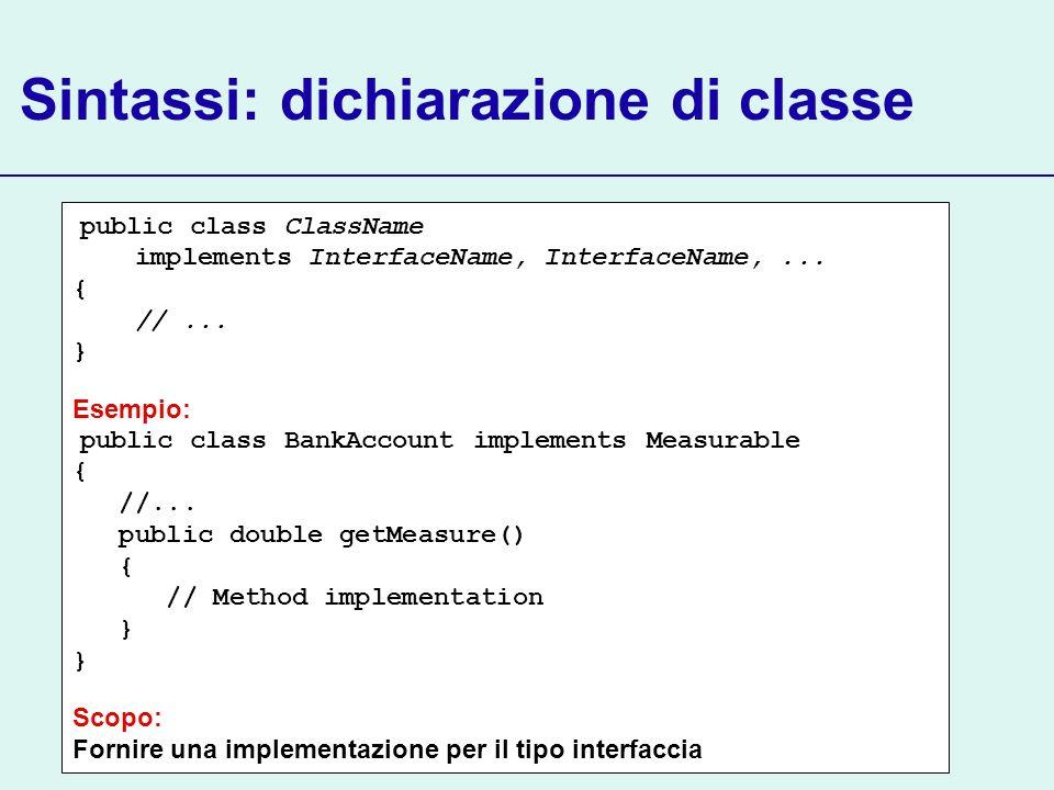 Sintassi: dichiarazione di classe public class ClassName implements InterfaceName, InterfaceName,...