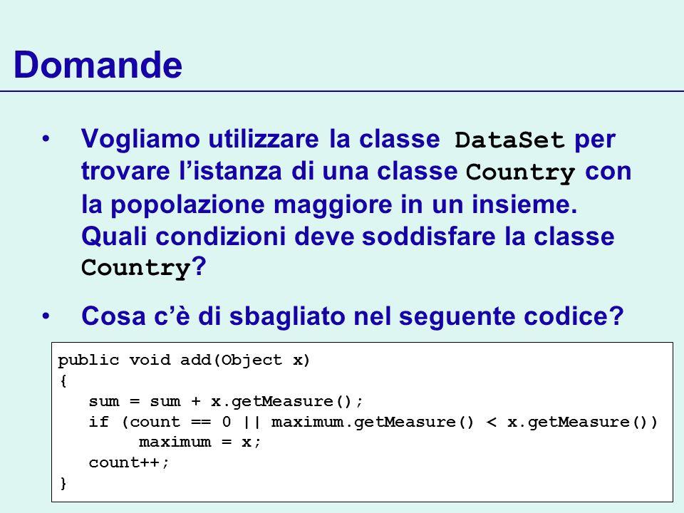 Domande Vogliamo utilizzare la classe DataSet per trovare listanza di una classe Country con la popolazione maggiore in un insieme.