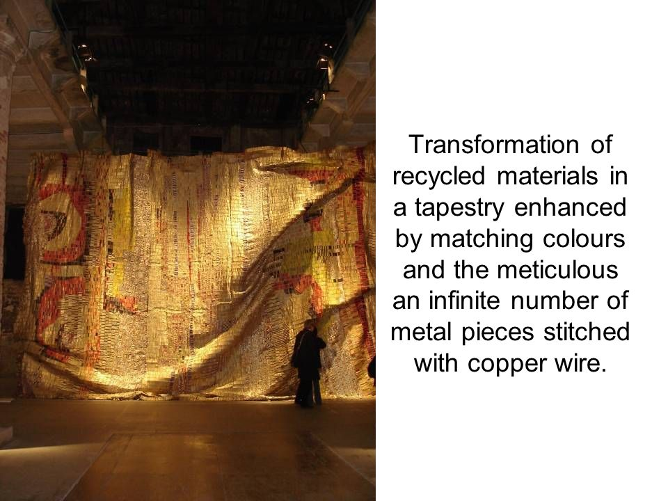Transformation of recycled materials in a tapestry enhanced by matching colours and the meticulous an infinite number of metal pieces stitched with co