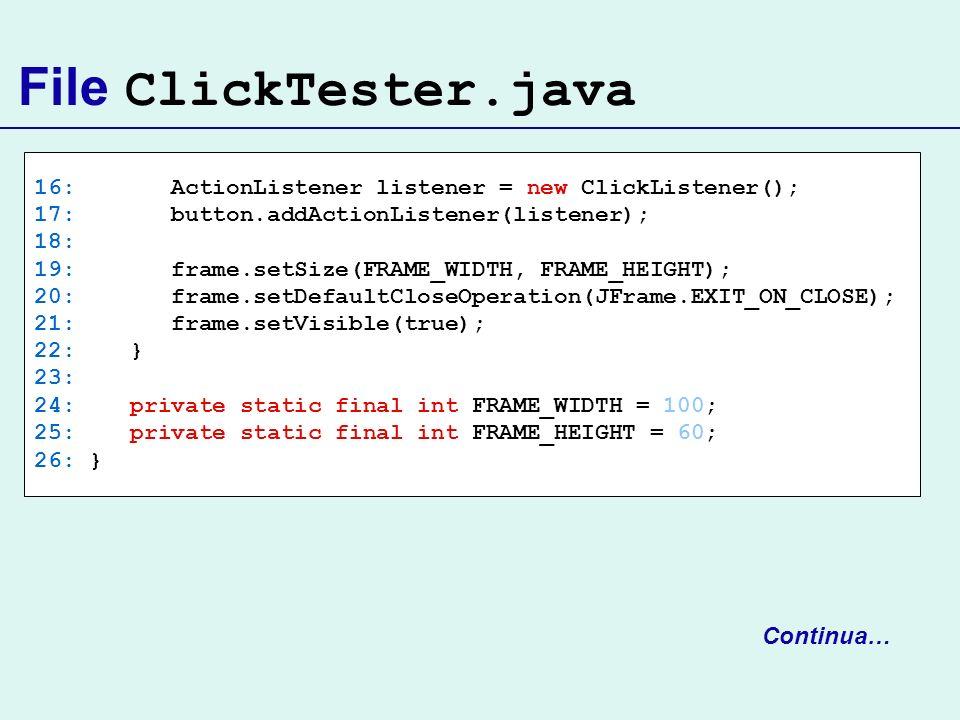 File ClickTester.java 16: ActionListener listener = new ClickListener(); 17: button.addActionListener(listener); 18: 19: frame.setSize(FRAME_WIDTH, FR