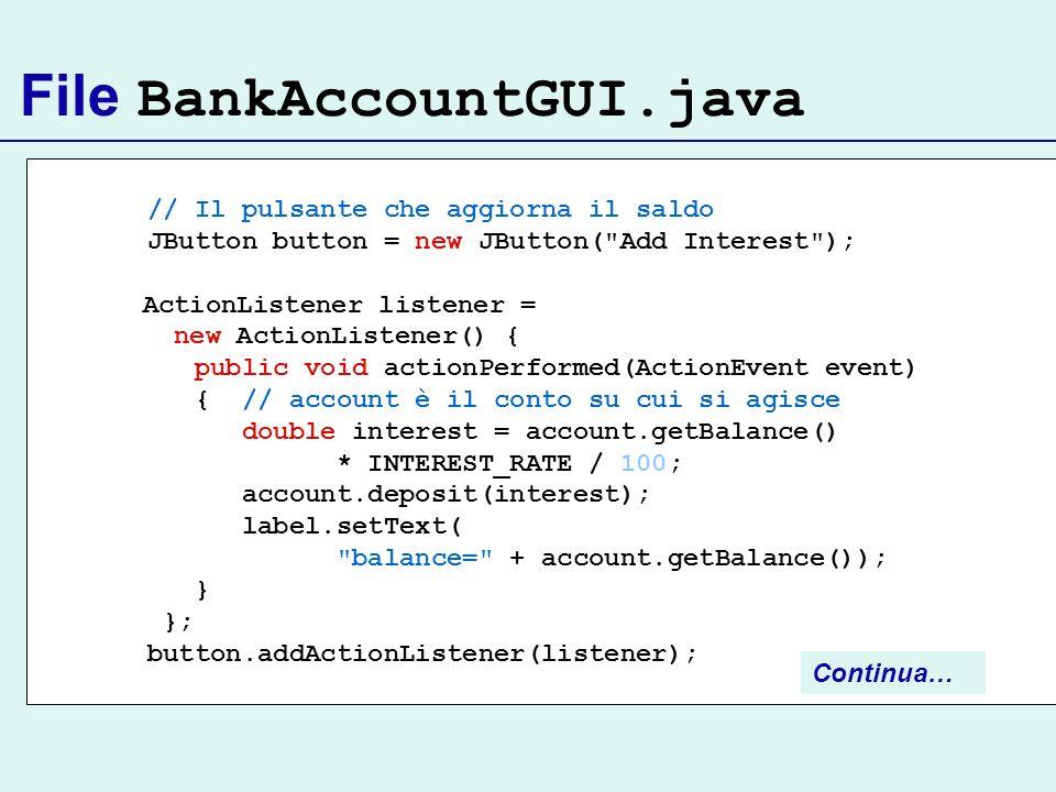 File BankAccountGUI.java // Il pulsante che aggiorna il saldo JButton button = new JButton(