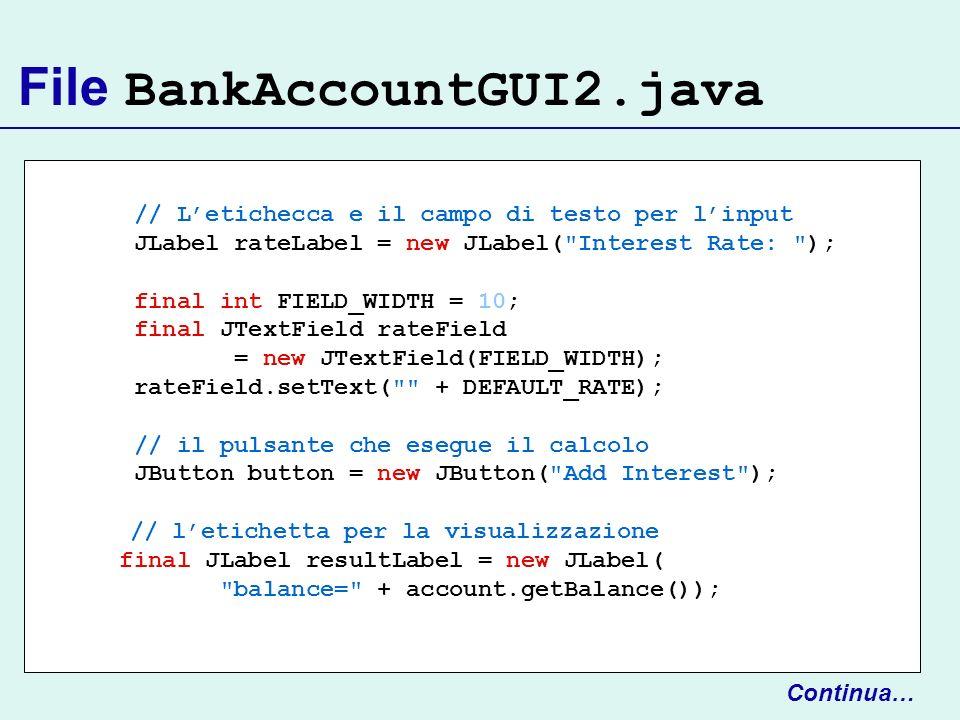 File BankAccountGUI2.java // Letichecca e il campo di testo per linput JLabel rateLabel = new JLabel(