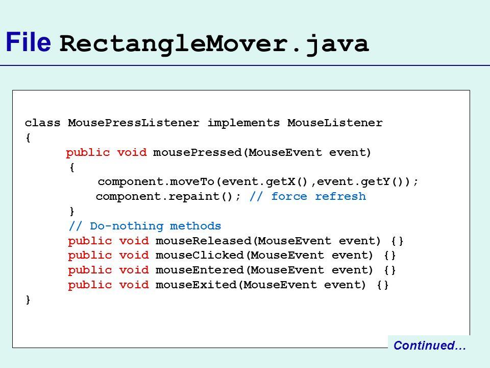 class MousePressListener implements MouseListener { public void mousePressed(MouseEvent event) { component.moveTo(event.getX(),event.getY()); componen