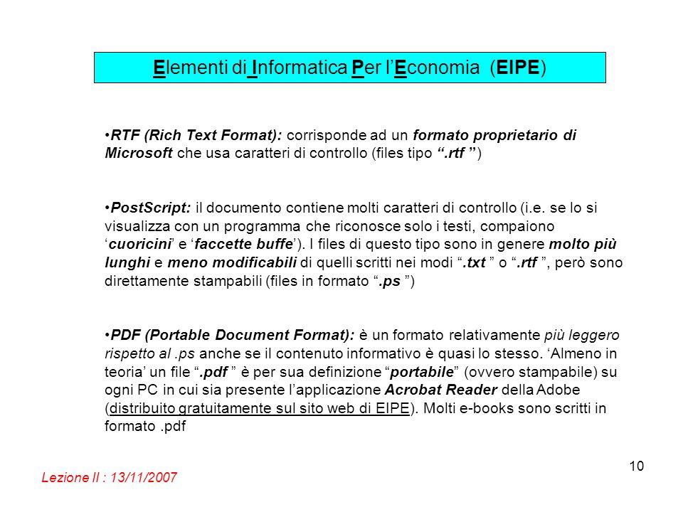 Elementi di Informatica Per lEconomia (EIPE) Lezione II : 13/11/2007 10 RTF (Rich Text Format): corrisponde ad un formato proprietario di Microsoft ch