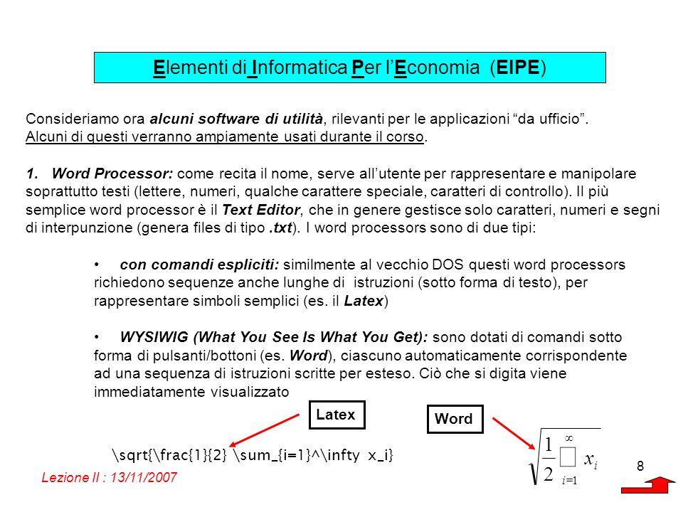 Elementi di Informatica Per lEconomia (EIPE) Lezione II : 13/11/2007 8 Consideriamo ora alcuni software di utilità, rilevanti per le applicazioni da u