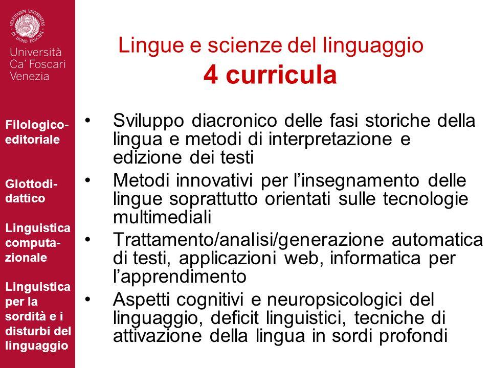 Lingue e scienze del linguaggio 4 curricula Sviluppo diacronico delle fasi storiche della lingua e metodi di interpretazione e edizione dei testi Meto