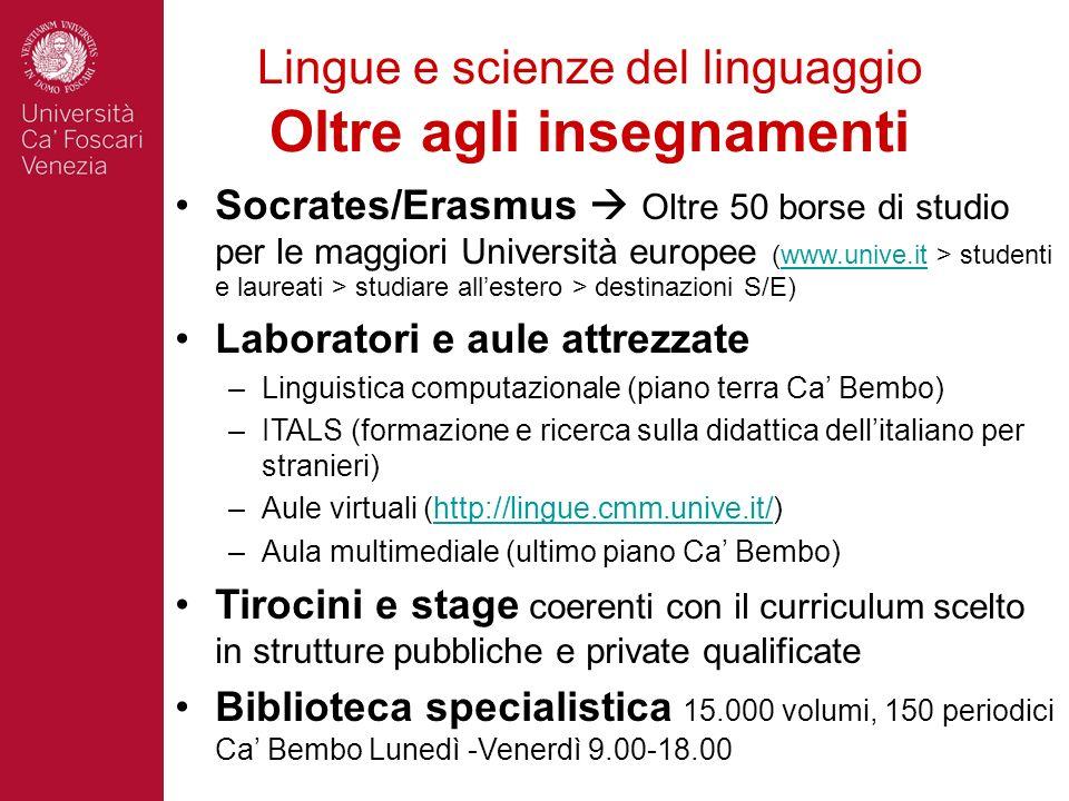 Lingue e scienze del linguaggio Oltre agli insegnamenti Socrates/Erasmus Oltre 50 borse di studio per le maggiori Università europee (www.unive.it > s