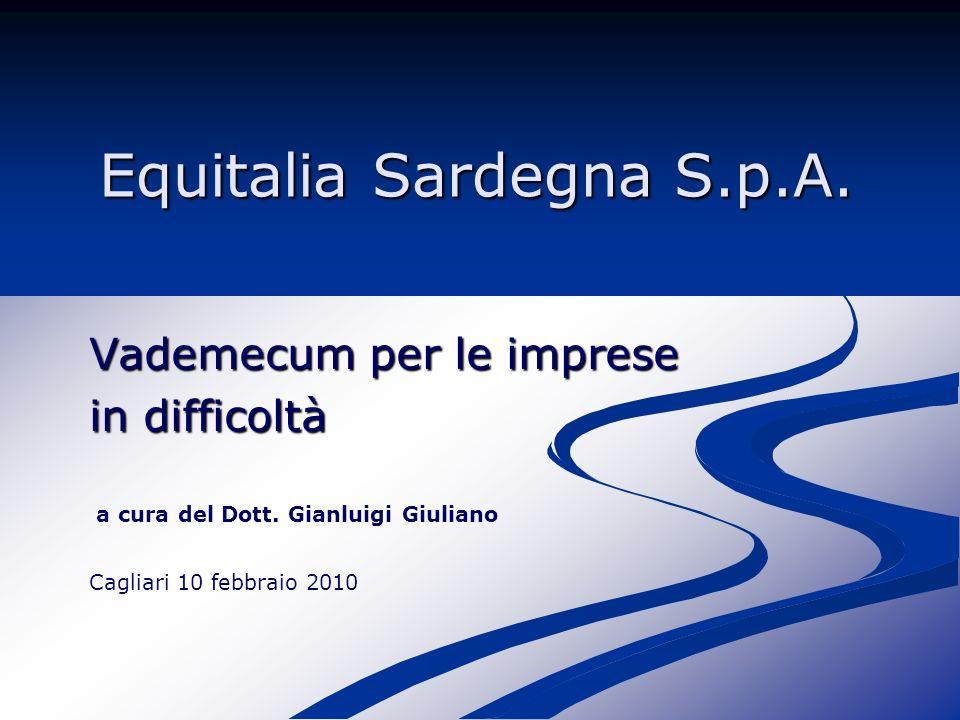 Equitalia Sardegna S.p.A. Vademecum per le imprese in difficoltà Cagliari 10 febbraio 2010 a cura del Dott. Gianluigi Giuliano