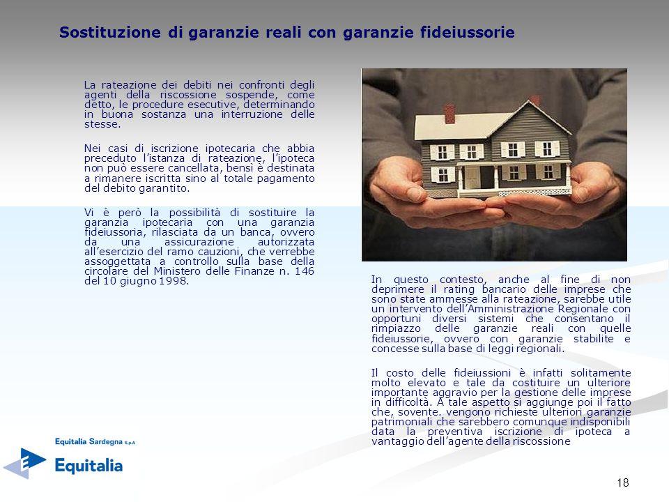 18 Sostituzione di garanzie reali con garanzie fideiussorie La rateazione dei debiti nei confronti degli agenti della riscossione sospende, come detto