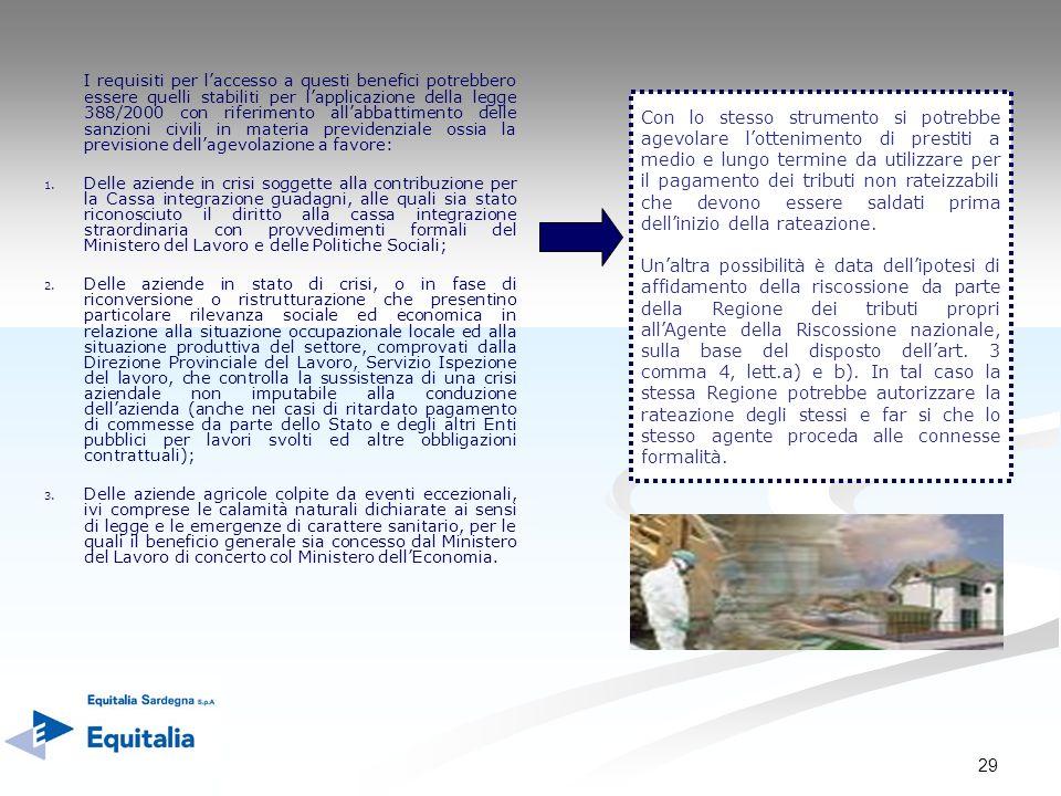 29 I requisiti per laccesso a questi benefici potrebbero essere quelli stabiliti per lapplicazione della legge 388/2000 con riferimento allabbattiment