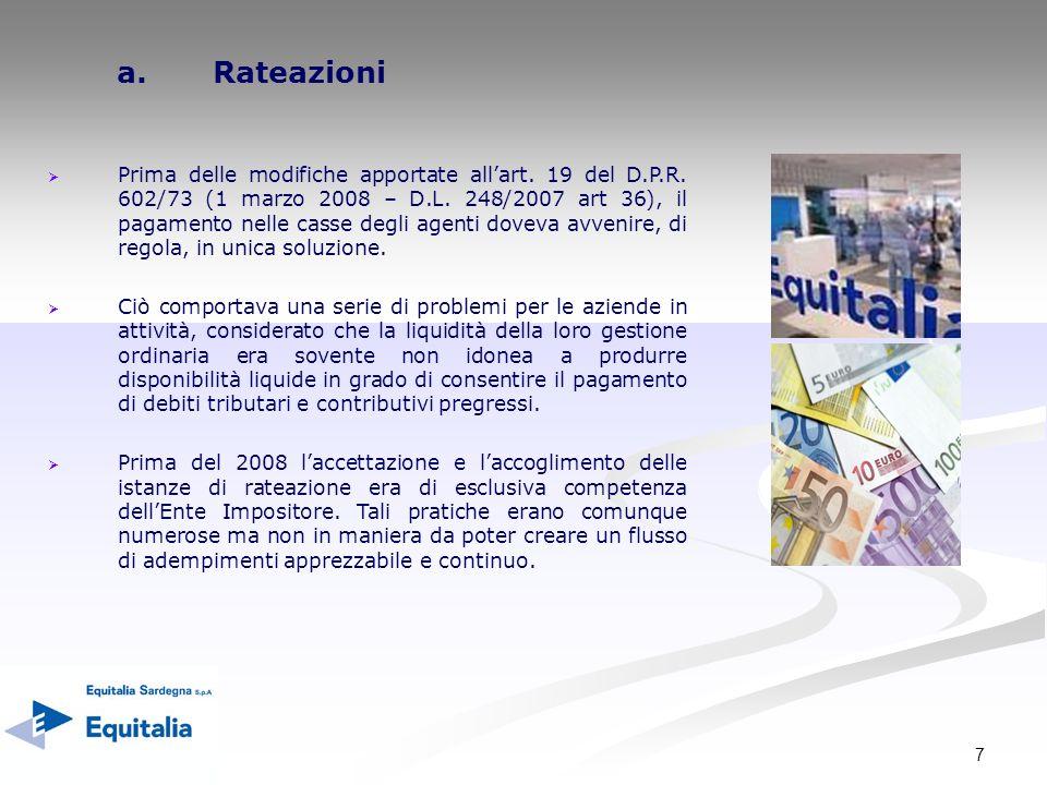 7 a. a.Rateazioni Prima delle modifiche apportate allart. 19 del D.P.R. 602/73 (1 marzo 2008 – D.L. 248/2007 art 36), il pagamento nelle casse degli a