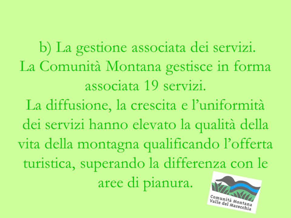 b) La gestione associata dei servizi. La Comunità Montana gestisce in forma associata 19 servizi.
