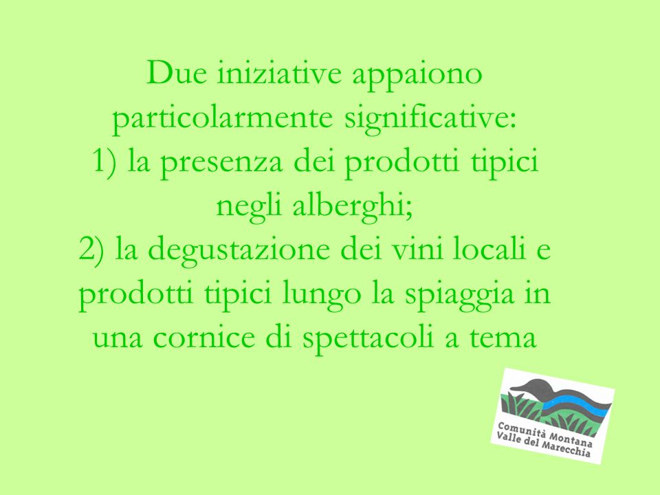 Due iniziative appaiono particolarmente significative: 1) la presenza dei prodotti tipici negli alberghi; 2) la degustazione dei vini locali e prodotti tipici lungo la spiaggia in una cornice di spettacoli a tema