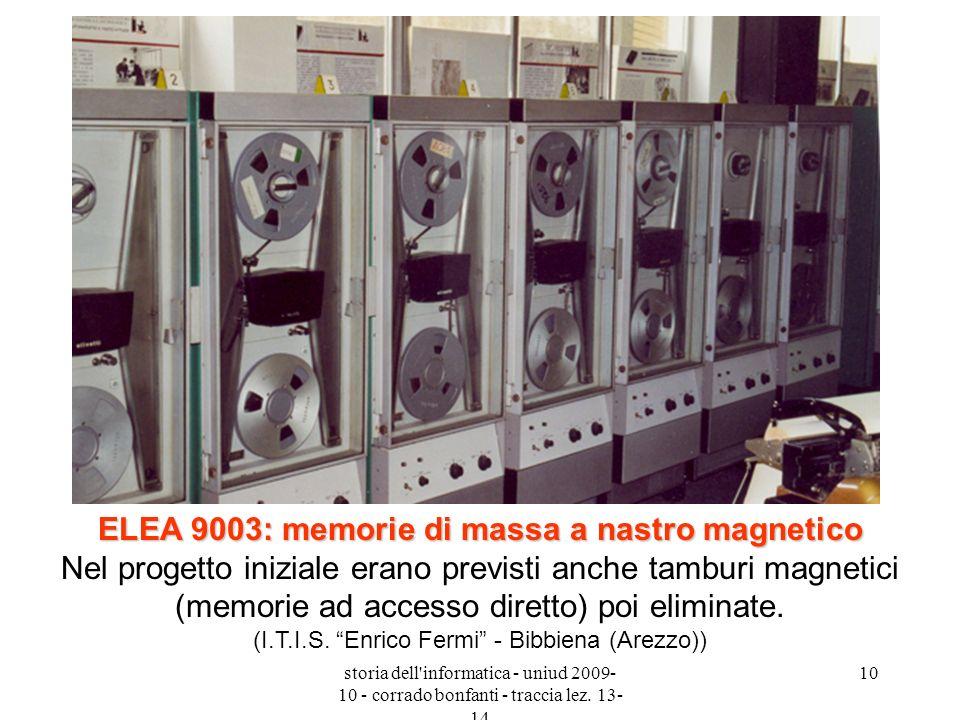 storia dell'informatica - uniud 2009- 10 - corrado bonfanti - traccia lez. 13- 14 10 ELEA 9003: memorie di massa a nastro magnetico ELEA 9003: memorie