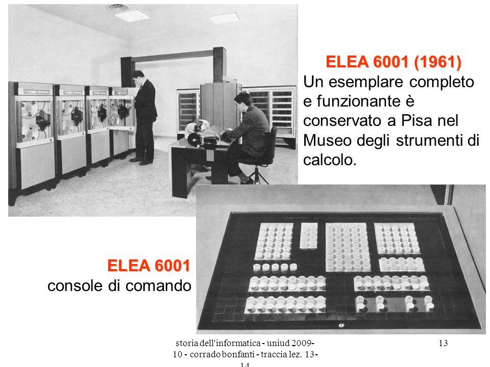 storia dell'informatica - uniud 2009- 10 - corrado bonfanti - traccia lez. 13- 14 13 ELEA 6001 (1961) ELEA 6001 (1961) Un esemplare completo e funzion