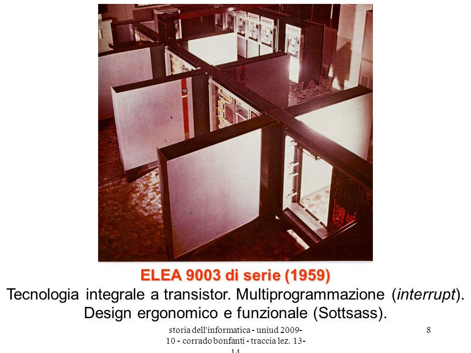 storia dell'informatica - uniud 2009- 10 - corrado bonfanti - traccia lez. 13- 14 8 ELEA 9003 di serie (1959) ELEA 9003 di serie (1959) Tecnologia int