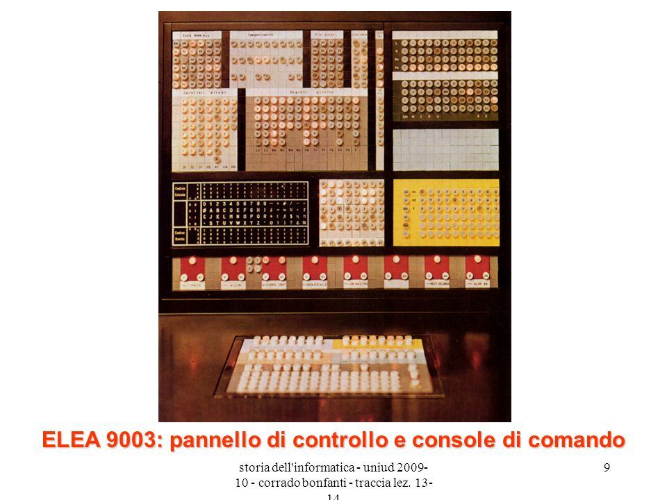 storia dell'informatica - uniud 2009- 10 - corrado bonfanti - traccia lez. 13- 14 9 ELEA 9003: pannello di controllo e console di comando