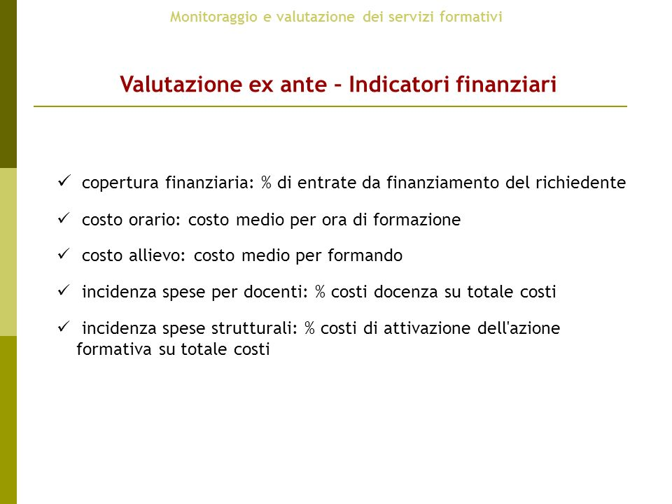 copertura finanziaria: % di entrate da finanziamento del richiedente costo orario: costo medio per ora di formazione costo allievo: costo medio per fo