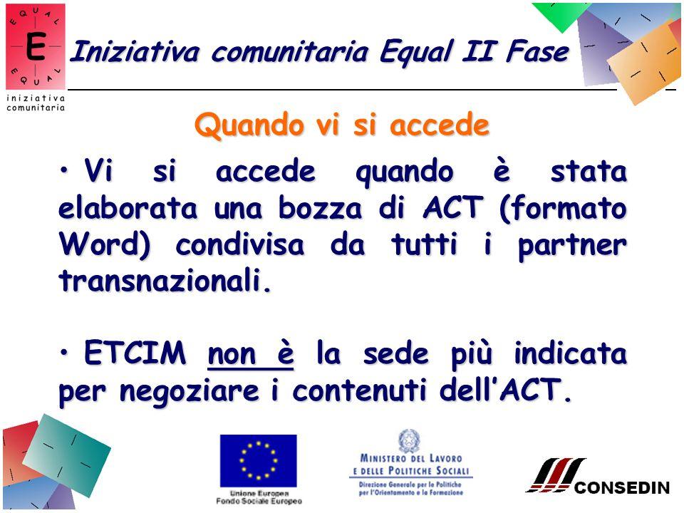 Quando vi si accede Iniziativa comunitaria Equal II Fase Vi si accede quando è stata elaborata una bozza di ACT (formato Word) condivisa da tutti i partner transnazionali.