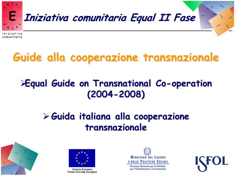 Guide alla cooperazione transnazionale Equal Guide on Transnational Co-operation (2004-2008) Equal Guide on Transnational Co-operation (2004-2008) Guida italiana alla cooperazione transnazionale Guida italiana alla cooperazione transnazionale Iniziativa comunitaria Equal II Fase