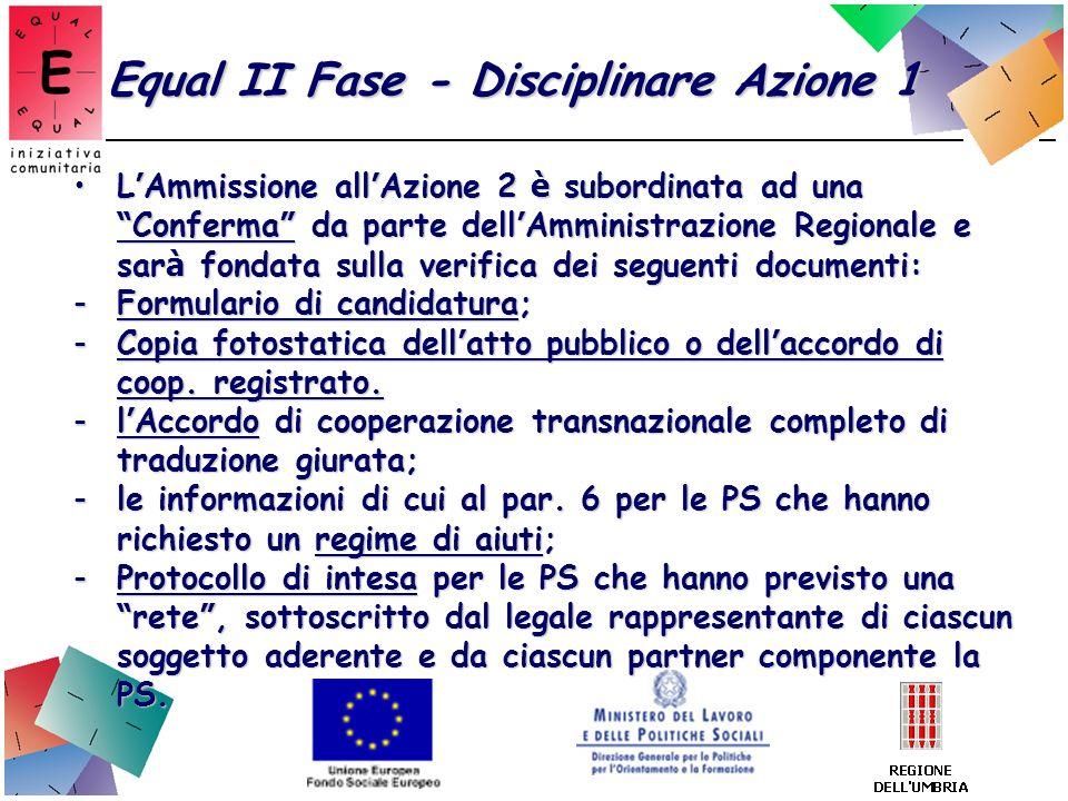 Equal II Fase - Disciplinare Azione 1 L Ammissione all Azione 2 è subordinata ad una Conferma da parte dell Amministrazione Regionale e sar à fondata