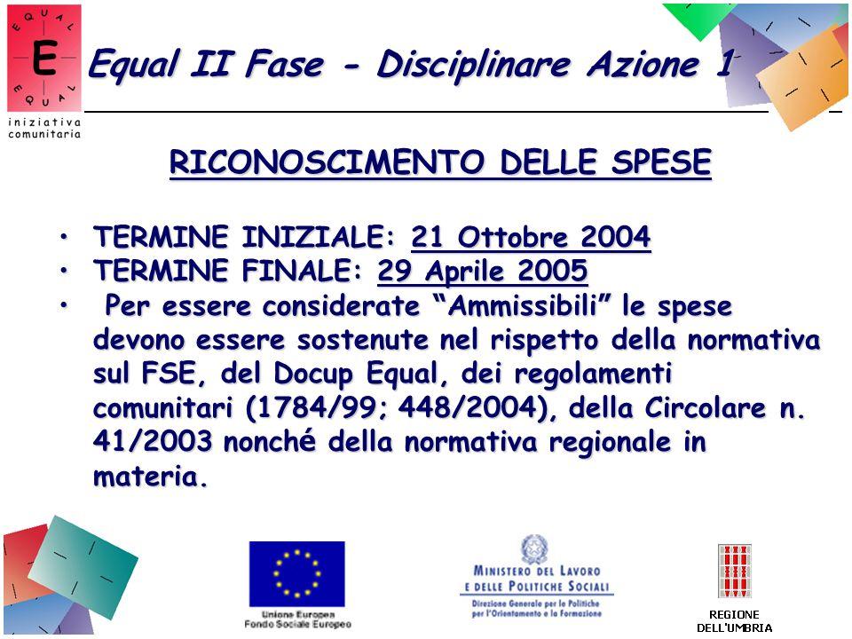 Equal II Fase - Disciplinare Azione 1 RICONOSCIMENTO DELLE SPESE TERMINE INIZIALE: 21 Ottobre 2004TERMINE INIZIALE: 21 Ottobre 2004 TERMINE FINALE: 29