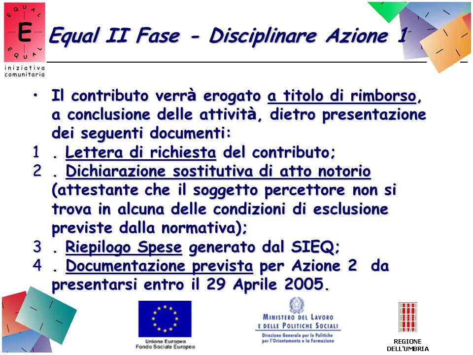 Equal II Fase - Disciplinare Azione 1 Il contributo verr à erogato a titolo di rimborso, a conclusione delle attivit à, dietro presentazione dei segue