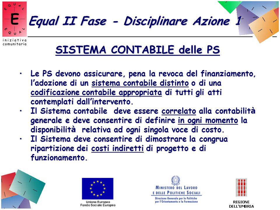 Equal II Fase - Disciplinare Azione 1 SISTEMA CONTABILE delle PS Le PS devono assicurare, pena la revoca del finanziamento, l adozione di un sistema c