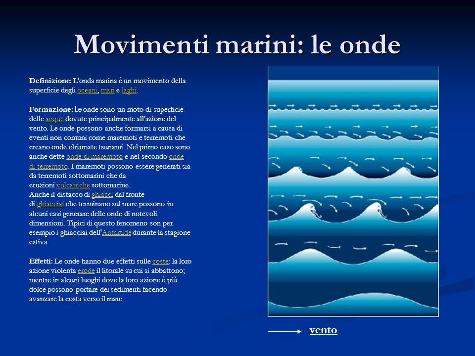 Movimenti marini: le onde Definizione: L'onda marina è un movimento della superficie degli oceani, mari e laghi.oceanimarilaghi Formazione: Le onde so