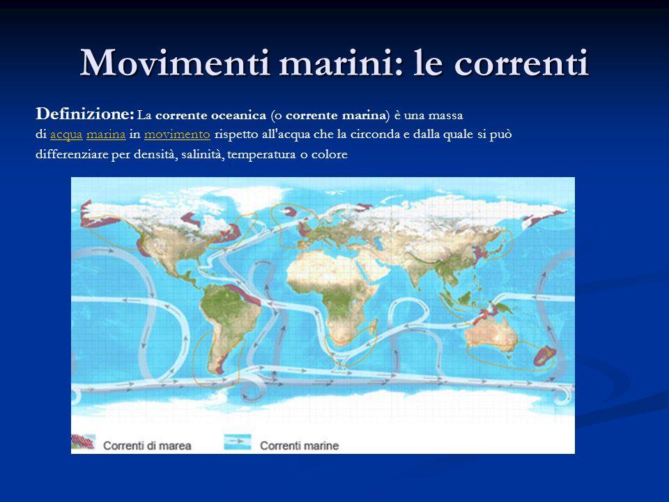 Movimenti marini: le correnti Definizione: La corrente oceanica (o corrente marina) è una massa di acqua marina in movimento rispetto all'acqua che la