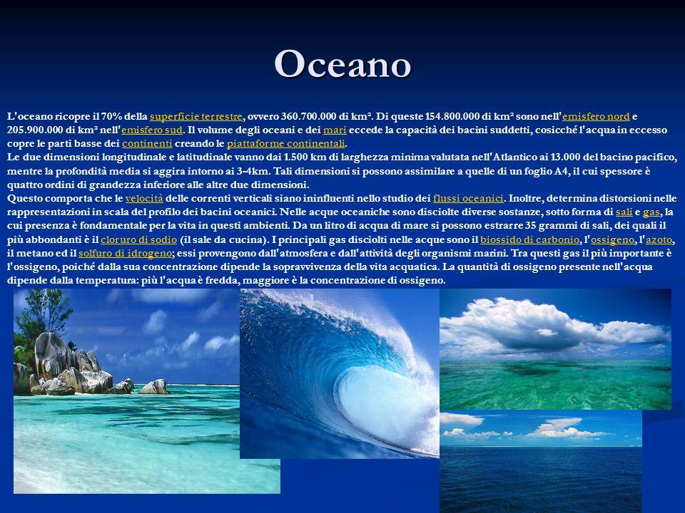 Oceano L'oceano ricopre il 70% della superficie terrestre, ovvero 360.700.000 di km². Di queste 154.800.000 di km² sono nell'emisfero nord e 205.900.0