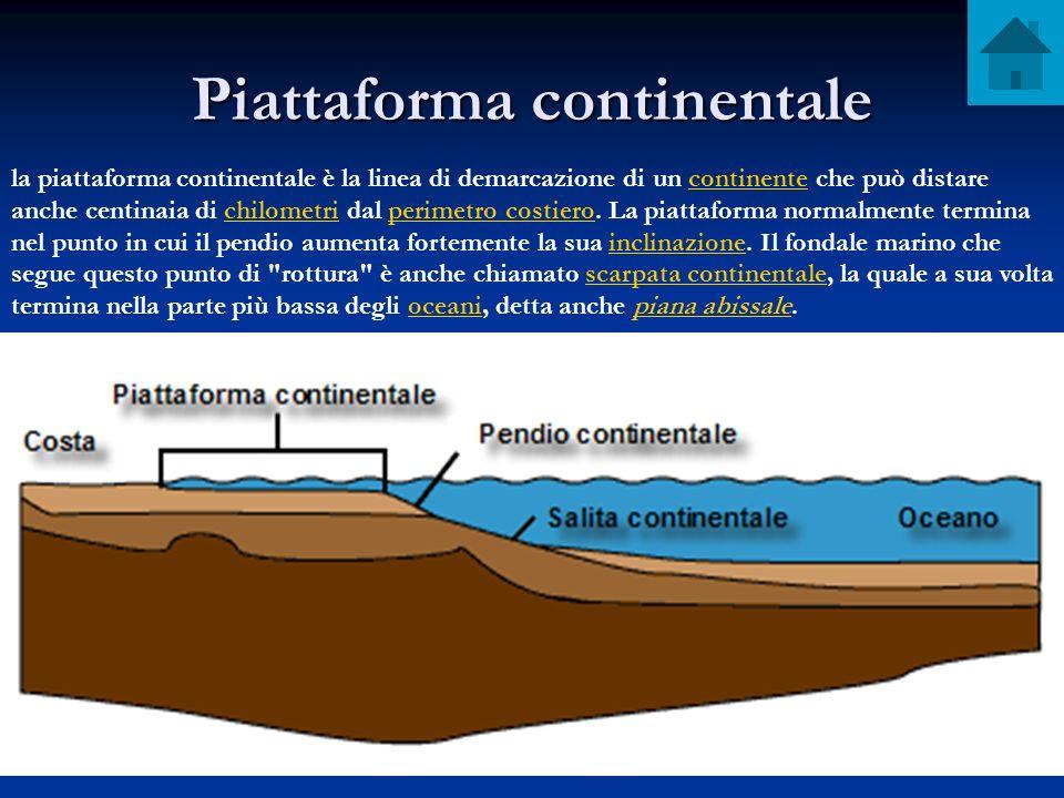 Piattaforma continentale la piattaforma continentale è la linea di demarcazione di un continente che può distare anche centinaia di chilometri dal per