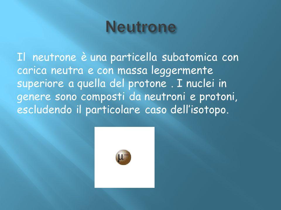 Il neutrone è una particella subatomica con carica neutra e con massa leggermente superiore a quella del protone. I nuclei in genere sono composti da