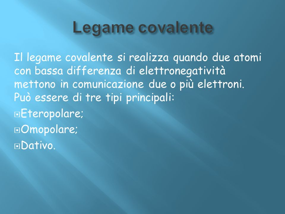 Il legame covalente si realizza quando due atomi con bassa differenza di elettronegatività mettono in comunicazione due o più elettroni. Può essere di