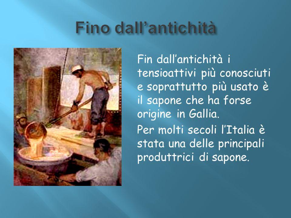 Fin dallantichità i tensioattivi più conosciuti e soprattutto più usato è il sapone che ha forse origine in Gallia. Per molti secoli lItalia è stata u