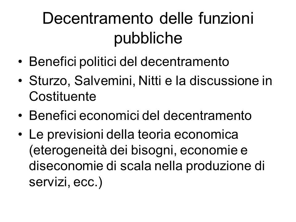 Decentramento delle funzioni pubbliche Benefici politici del decentramento Sturzo, Salvemini, Nitti e la discussione in Costituente Benefici economici