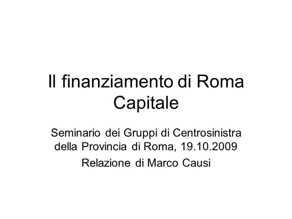 Il finanziamento di Roma Capitale Seminario dei Gruppi di Centrosinistra della Provincia di Roma, 19.10.2009 Relazione di Marco Causi