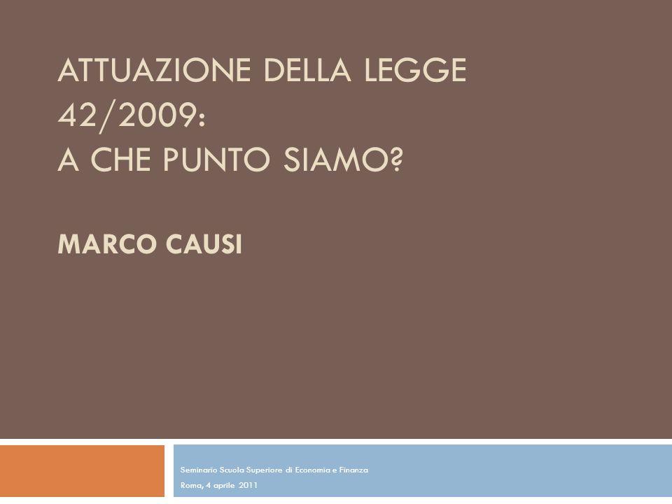 ATTUAZIONE DELLA LEGGE 42/2009: A CHE PUNTO SIAMO? MARCO CAUSI Seminario Scuola Superiore di Economia e Finanza Roma, 4 aprile 2011