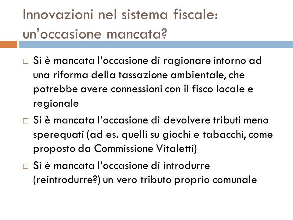 Innovazioni nel sistema fiscale: unoccasione mancata? Si è mancata loccasione di ragionare intorno ad una riforma della tassazione ambientale, che pot