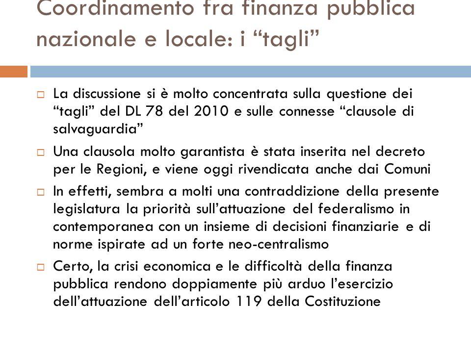 Coordinamento fra finanza pubblica nazionale e locale: i tagli La discussione si è molto concentrata sulla questione dei tagli del DL 78 del 2010 e su