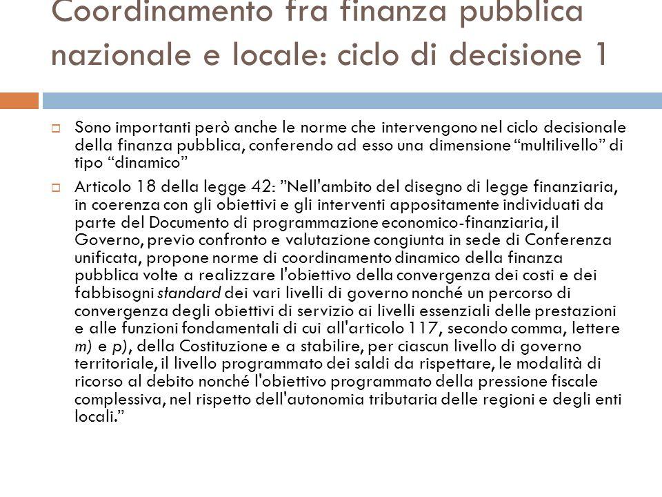Coordinamento fra finanza pubblica nazionale e locale: ciclo di decisione 1 Sono importanti però anche le norme che intervengono nel ciclo decisionale