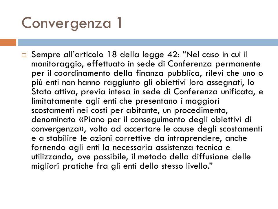 Convergenza 1 Sempre allarticolo 18 della legge 42: Nel caso in cui il monitoraggio, effettuato in sede di Conferenza permanente per il coordinamento